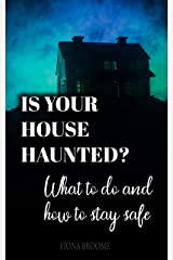 Is Your House Haunted?: What to do and how to stay safe Kindle Edition