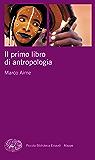 Il primo libro di antropologia (Piccola biblioteca Einaudi. Mappe Vol. 2)
