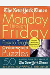 The New York Times Monday Through Friday Easy to Tough Crossword Puzzles: 50 Puzzles from the Pages of The New York Times (New York Times Crossword Puzzles) Spiral-bound