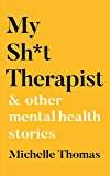 My Sh*t Therapist: & Other Mental Health Stories (English Edition)