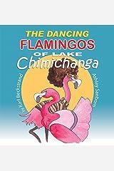 The Dancing Flamingos of Lake Chimichanga: Silly Birds (Food Books for Kids Book 2) Kindle Edition