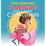 The Dancing Flamingos of Lake Chimichanga: Silly Birds (Food Books for Kids Book 2)
