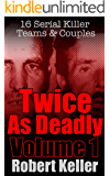 Twice As Deadly Volume 1: 16 Serial Killer Teams and Couples