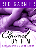 Claimed by Him: A Billionaire's Club Story (The Billionaire's Club)