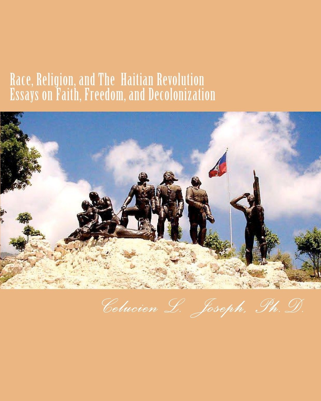 race religion and the an revolution essays on faith race religion and the an revolution essays on faith dom and decolonization celucien l joseph 9781481859110 com books