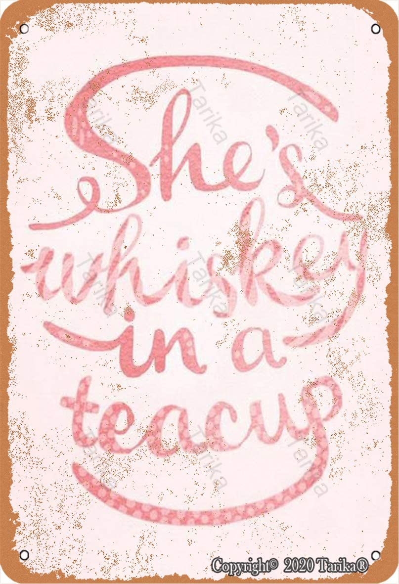 She's Whiskey in A Teacup 8X12 Inch Vintage Look Tin Decoration Plaque Sign for Home Kitchen Bathroom Farm Garden Garage Inspirational Quotes Wall Decor