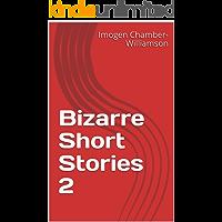 Bizarre Short Stories 2