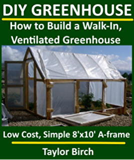 DIY Greenhouse: How To Build A Walk In, Ventilated Greenhouse Using Wood,