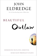 Beautiful Outlaw: Experiencing the Playful, Disruptive, Extravagant Personality of Jesus Kindle Edition