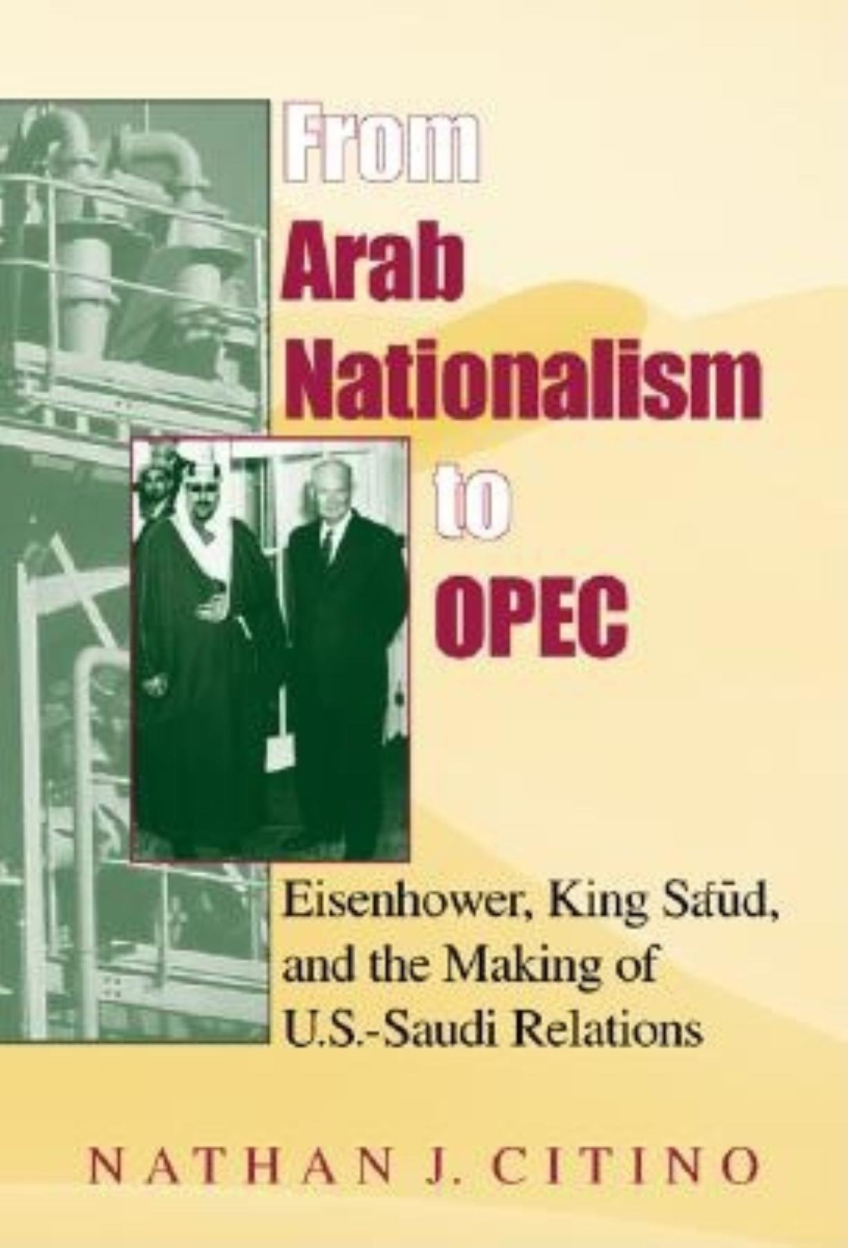 From Arab Nationalism to OPEC:  Eisenhower, King Sa'ud, and the Making of U.S.-Saudi Relations (Indiana Series in Middle East Studies)