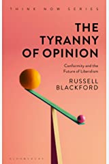 The Tyranny of Opinion: Conformity and the Future of Liberalism (Think Now) Kindle Edition