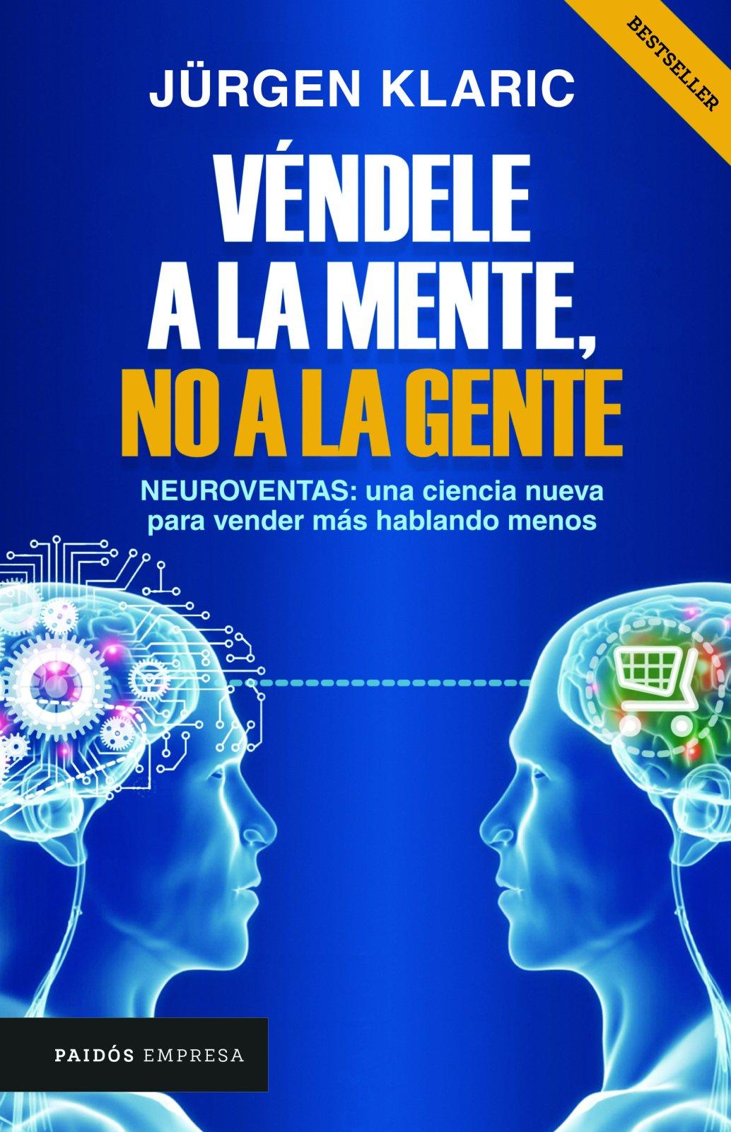 Véndele a la mente, no a la gente (Spanish Edition) (Spanish) Paperback – January 3, 2017 Jürgen Klaric Véndele a la mente Planeta Publishing 6077472476