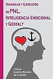 Dinámicas y Ejercicios de PNL, Inteligencia Emocional y Gestalt (Spanish Edition)