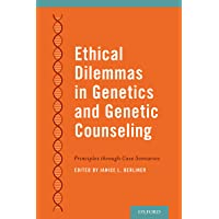 Ethical Dilemmas in Genetics and Genetic Counseling: Principles through Case Scenarios