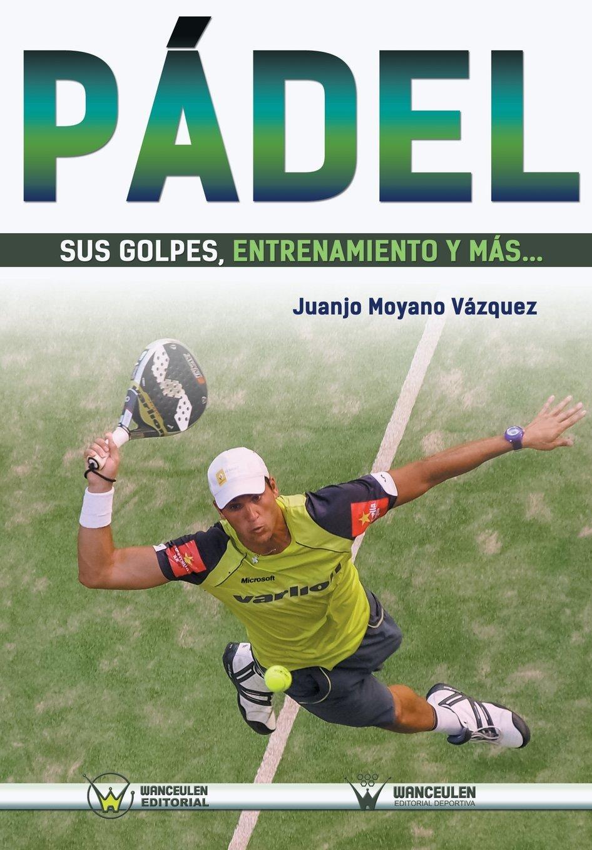 Pádel: sus golpes, entrenamiento y más... (Spanish Edition ...