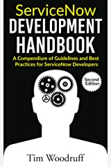 ServiceNow Development Handbook - Second Edition: A compendium of ServiceNow ITSM development pro-tips, guidelines, and best practices Kindle Edition