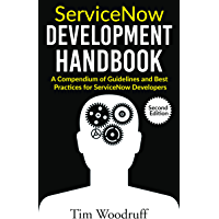 ServiceNow Development Handbook - Second Edition: A compendium of ServiceNow ITSM development pro-tips, guidelines, and best practices (English Edition)