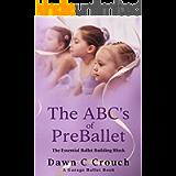 The ABC's of PreBallet: The Essential Ballet Building Block (Garage Ballet Book 3)