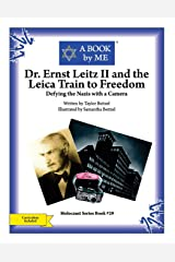 Dr. Ernst Leitz II and the Leica Train to Freedom: Defying the Nazis with a Camera (A BOOK by ME) Paperback