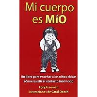 Mi Cuerpo es Mio: Un Libro para Enseñar a los Niños Pequeños cómo Resistir el Contacto Incómodo