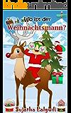 Kinderbuch :Wo ist der Weihnachtsmann: Kinderbücher weihnachten, Weihnachten für anfänger, kostenlose Weihnachtsbücher…