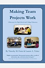 Making Team Projects Work: A Resource for High School and College Educators Kindle Edition