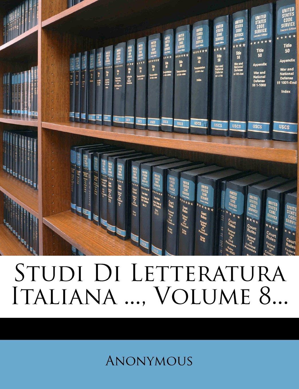 Studi Di Letteratura Italiana ..., Volume 8... (Italian Edition) pdf epub