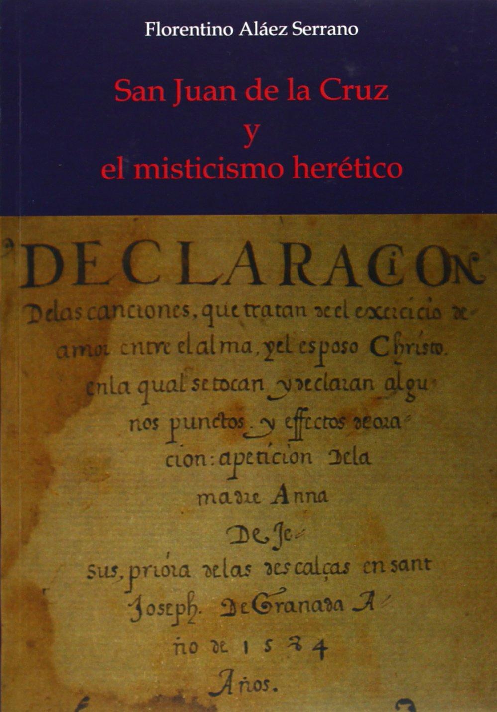 San Juan de la Cruz y el misticismo herético: Amazon.es: Florentino Aláez Serrano: Libros