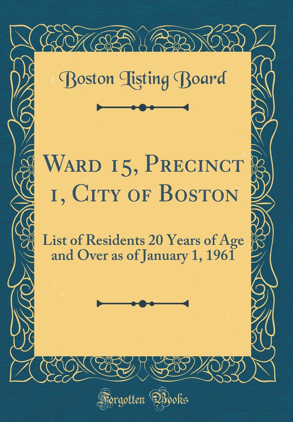 Read Online Ward 15, Precinct 1, City of Boston: List of Residents 20 Years of Age and Over as of January 1, 1961 (Classic Reprint) pdf epub