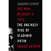 The Man Without a Face: The Unlikely Rise of Vladimir Putin (English Edition)