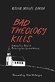Bad Theology Kills: Undoing Toxic Belief & Reclaiming Your Spiritual Authority