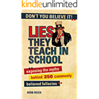 Lies They Teach in School: Exposing the Myths Behind 250 Commonly Believed Fallacies (English Edition)