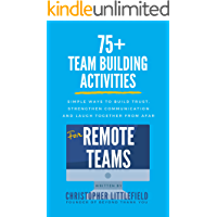 75+Team Building Activities for Remote Teams: Simple Ways to Build Trust, Strengthen Communications, and Laugh Together from Afar (English Edition)