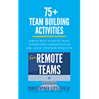 75+Team Building Activities for Remote Teams: Simple Ways to Build Trust, Strengthen Communications, and Laugh Together…