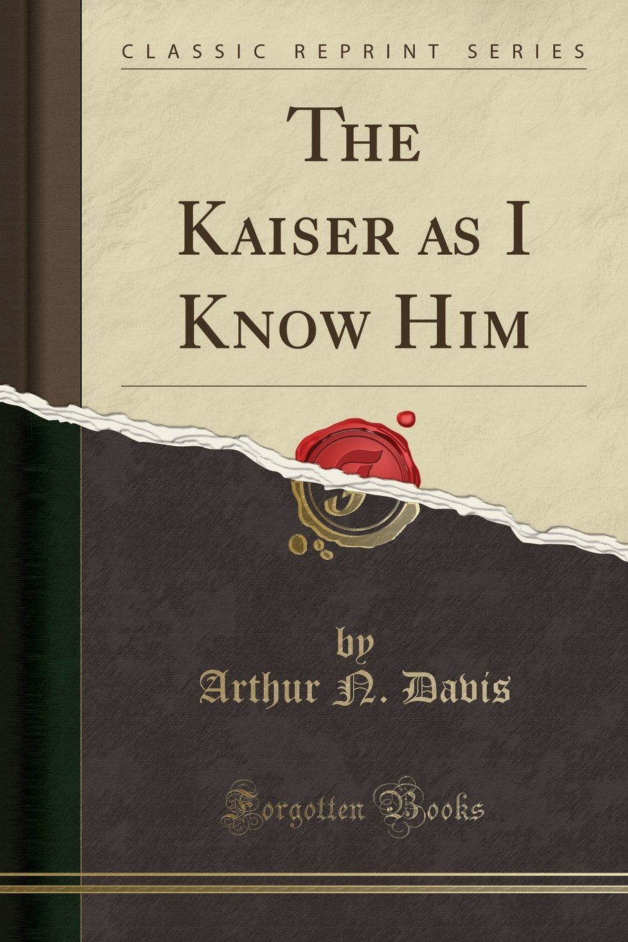 Read Online The Kaiser as I Know Him (Classic Reprint) pdf epub