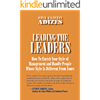 Leading the Leaders: How to Enrich Your Style of Management and Handle People Whose Style is Different From Yours