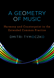 A Geometry of Music: Harmony and Counterpoint in the Extended Common Practice (Oxford Studies in Music Theory)