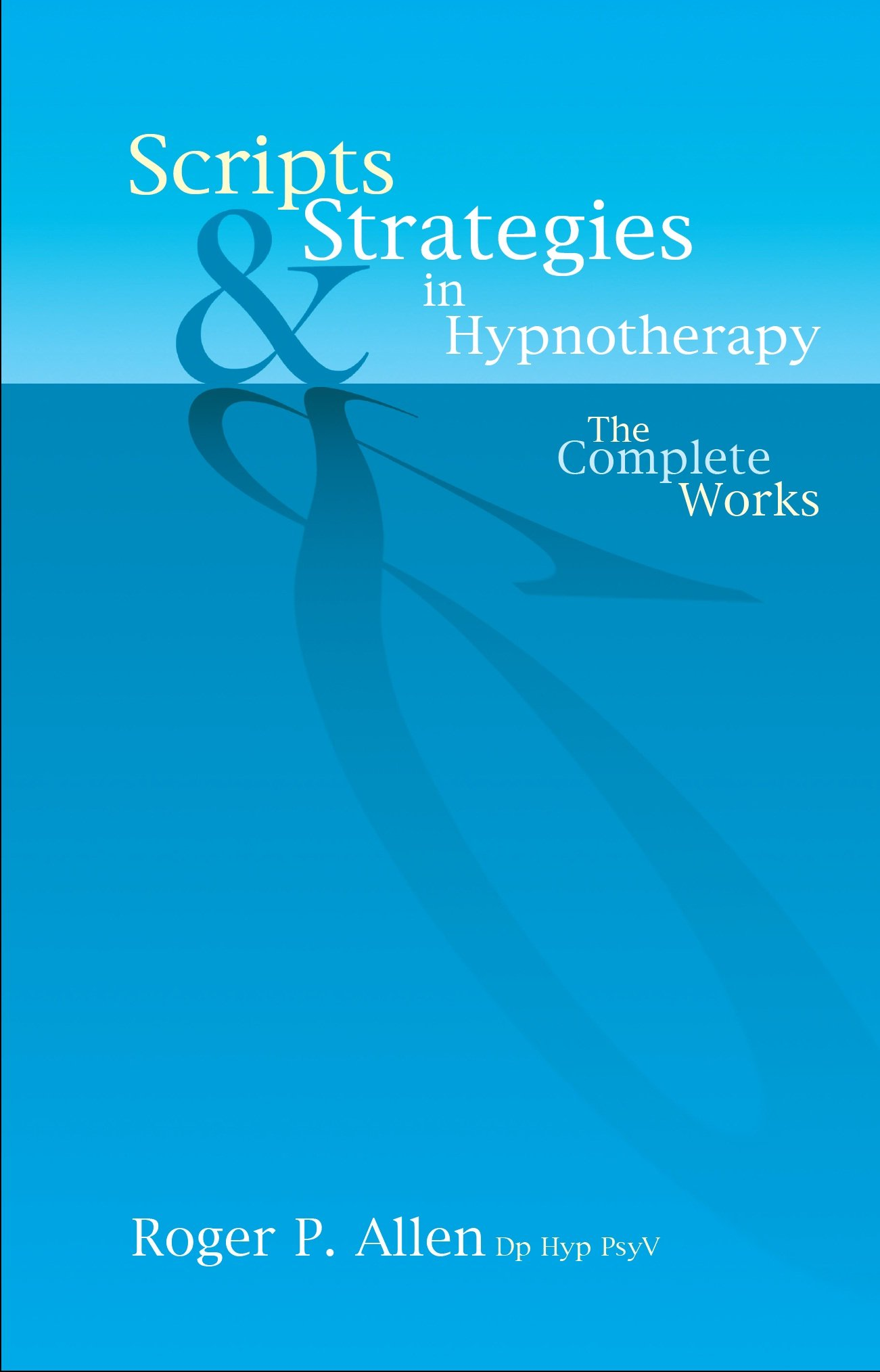 Scripts And Strategies In Hypnotherapy  The Complete Works  English Edition