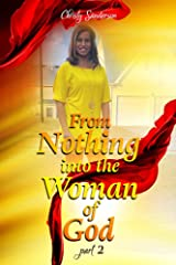 From Nothing into the Woman of God: Part 2 Kindle Edition