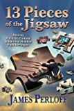 Thirteen Pieces of the Jigsaw: Solving Political, Cultural and Spiritual Riddles, Past and Present