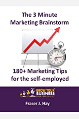 180+ Marketing Tips for the self-employed : The 3 Minute Marketing Brainstorm: Kindle Edition
