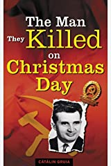 The Man They Killed on Christmas Day (Romania Explained To My Friends Abroad Book 1) Kindle Edition