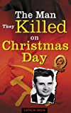 The Man They Killed on Christmas Day (Romania Explained To My Friends Abroad Book 1) (English Edition)
