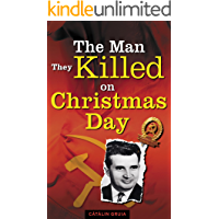 The Man They Killed on Christmas Day (Romania Explained To My Friends Abroad Book 1)