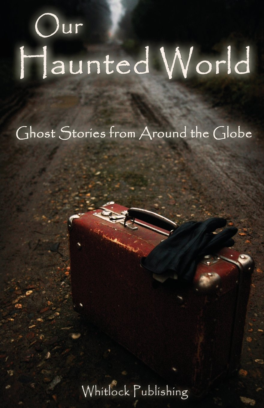 Our Haunted World: Ghost Stories from Around the Globe: Allen ...