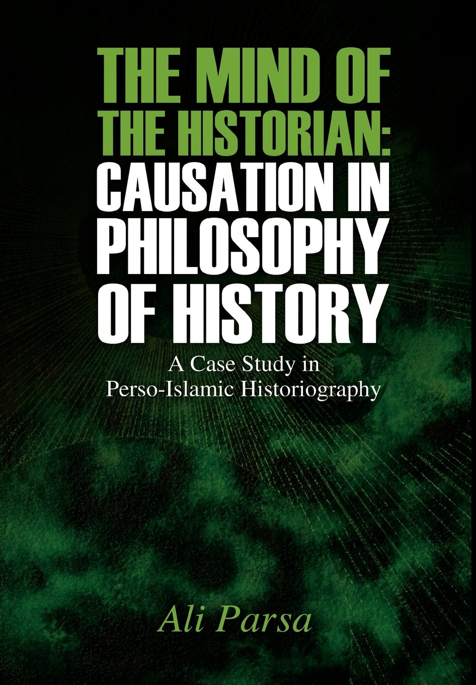 The Mind of the Historian: Causation in Philosophy of History: A Case Study in Perso-Islamic Historiography ebook