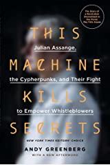 This Machine Kills Secrets: Julian Assange, the Cypherpunks, and Their Fight to Empower Whistleblowers Paperback