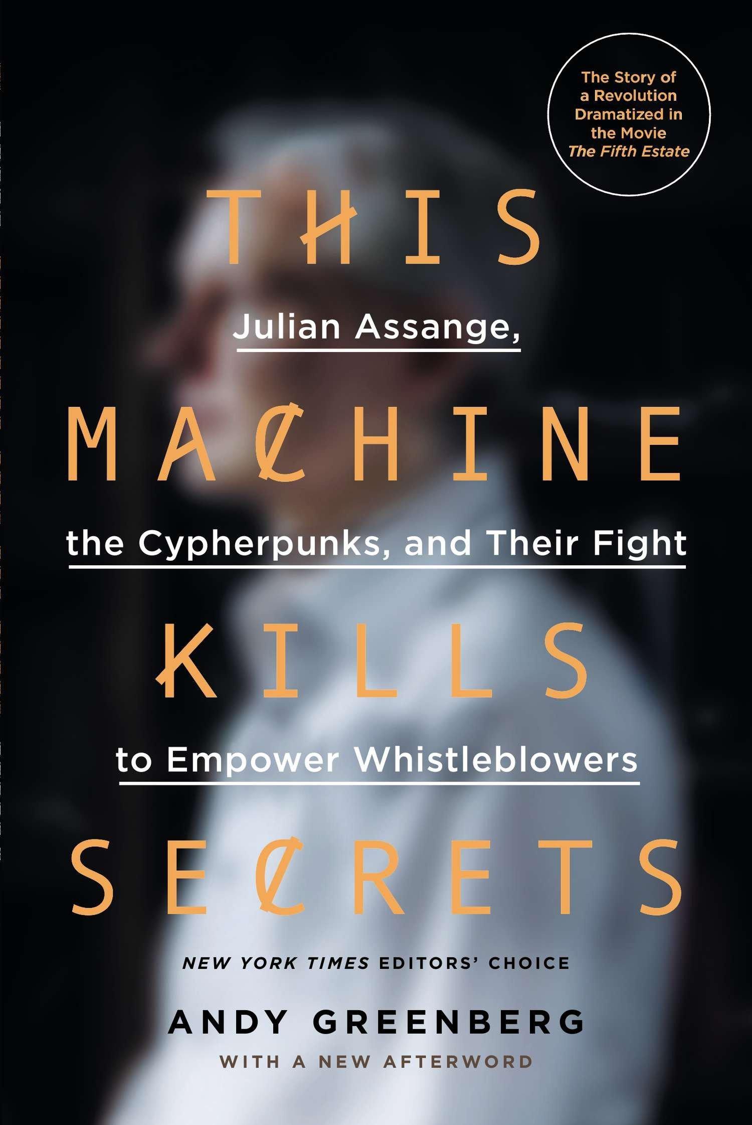 this machine kills secrets julian assange the cypherpunks and