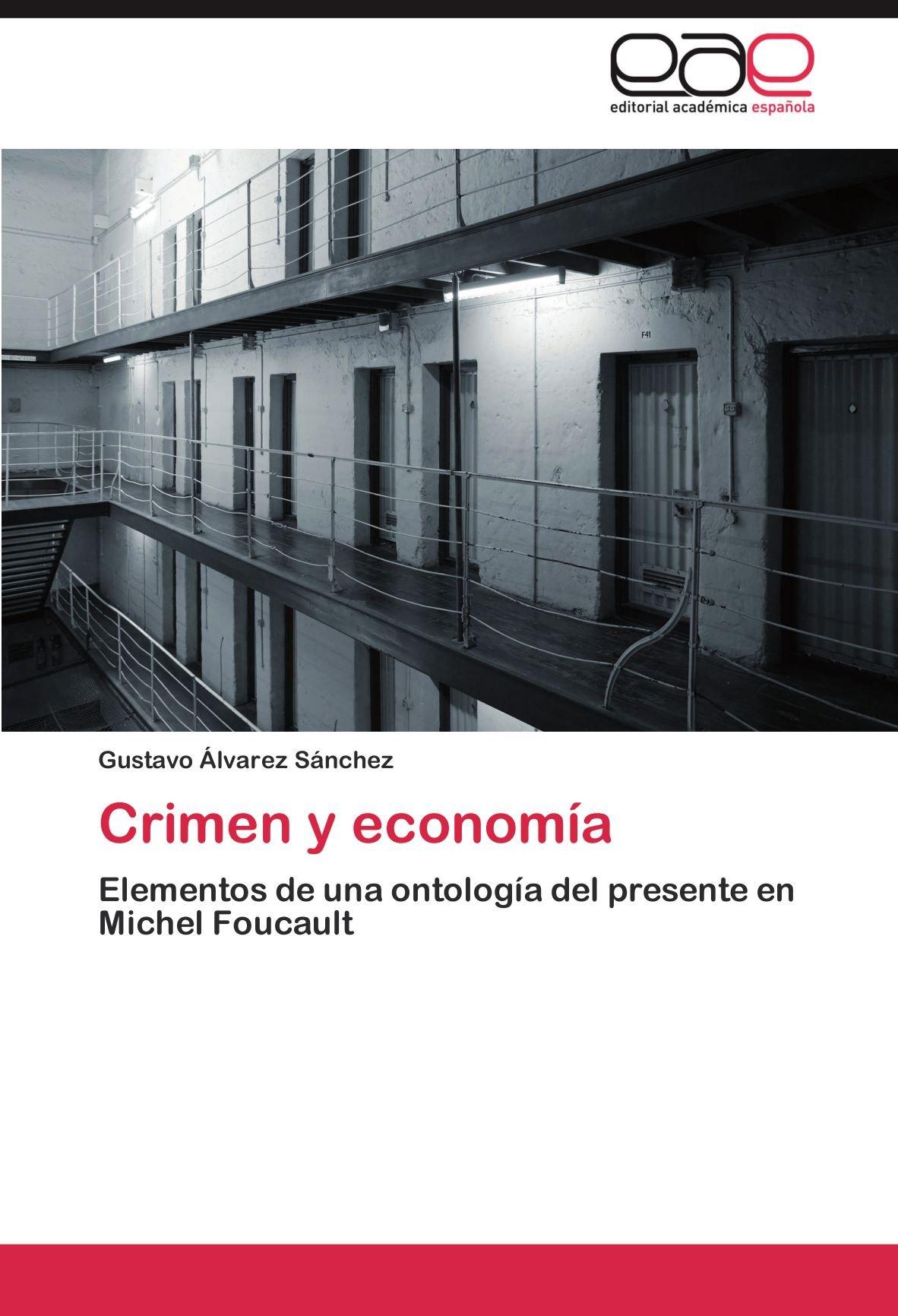 Crimen y economía: Elementos de una ontología del presente en Michel Foucault (Spanish Edition): Gustavo Álvarez Sánchez: 9783848465354: Amazon.com: Books