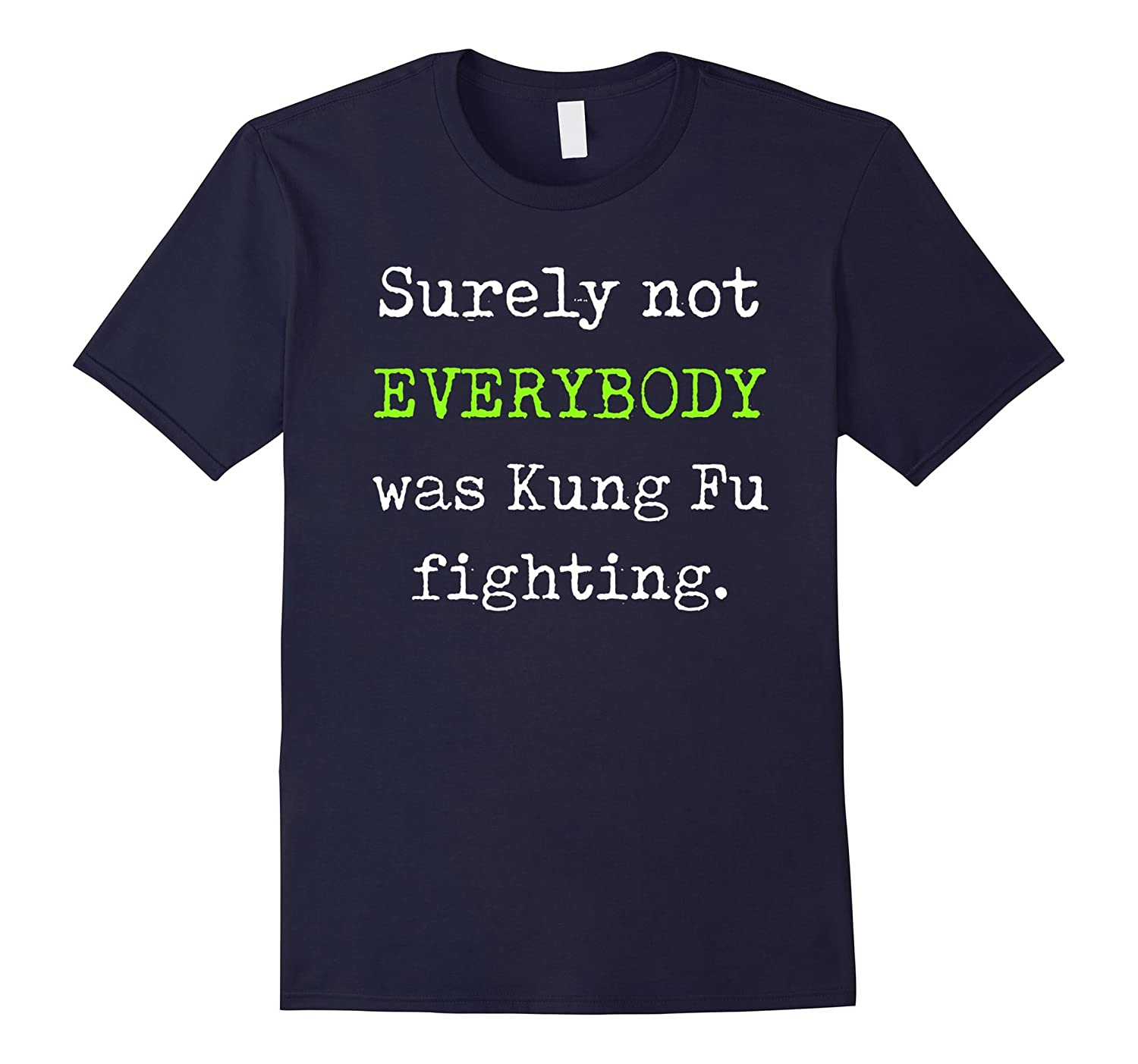 Surely not everybody was kung fu fighting tshirt-BN